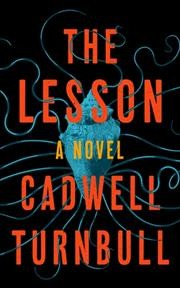 The lesson : a novel / Cadwell Turnbull.