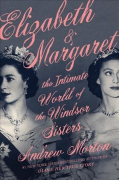 Elizabeth & Margaret : the intimate world of the Windsor sisters / Andrew Morton.