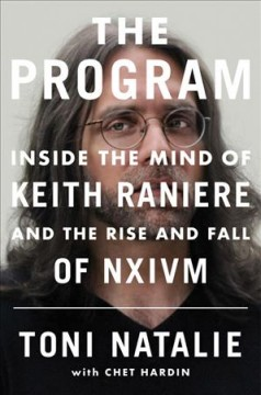 The program : inside the mind of Keith Raniere and the rise and fall of NXIVM / Toni Natalie ; with Chet Hardin.