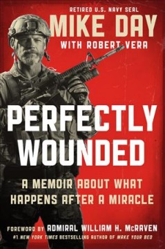 Perfectly wounded: a memoir about what happens after a miracle / Mike Day with Robert Vera.