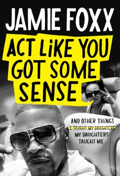 Act Like You Got Some Sense : And Other Things My Daughters Taught Me