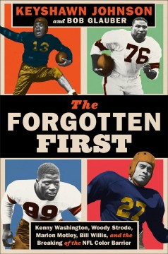 The Forgotten First : Kenny Washington, Woody Strode, Marion Motley, Bill Willis, and the Breaking of the NFL Color Barrier