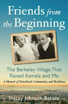 Friends from the Beginning : The Berkeley Village That Raised Kamala and Me