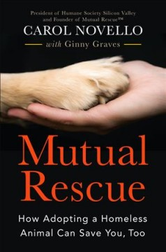 Mutual rescue : how adopting a homeless animal can save you, too