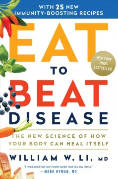 Eat to beat disease : the new science of how the body can heal itself / William W. Li, MD.