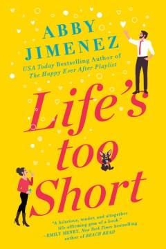 Life's too short / Abby Jimenez.