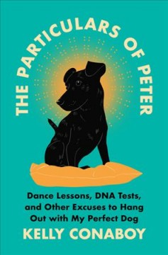 The particulars of Peter : dance lessons, DNA testing, and other excuses to hang out with my perfect dog