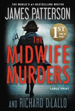 The midwife murders / James Patterson and Richard DiLallo.