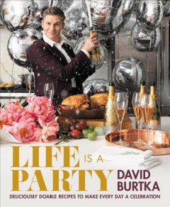 Life is a party : deliciously doable recipes to make every day a celebration