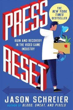 Press reset : ruin and recovery in the video game industry / Jason Schreier.
