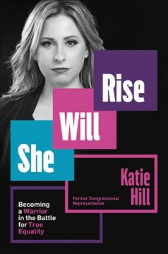 She will rise : becoming a warrior in the battle for true equality / Katie Hill.