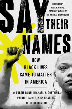 Say their names : how Black lives came to matter in America / Curtis Bunn, Michael H. Cottman, Patrice Gaines, Nick Charles, and Keith Harriston.