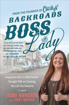 Backroads boss lady : how a small-town girl built a big-time business by staying true to herself, her family, and friends / Jessi Roberts, Founder of Cheekys and Bret Witter.