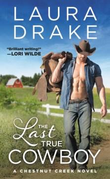 The last true cowboy / Laura Drake.