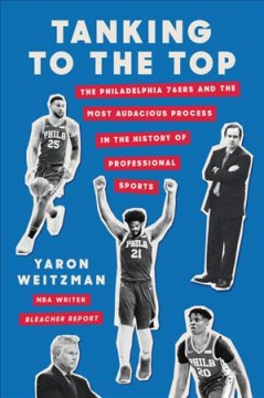 The process : the Philadelphia 76ers and the most audacious experiment in the history of professional sports