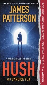 Hush Detective Harriet Blue Series, Book 4 / James Patterson