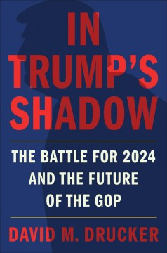In Trump's Shadow : The Battle for 2024 and the Future of the Gop