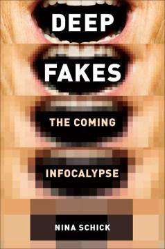 Deepfakes : the coming infocalypse / Nina Schick.