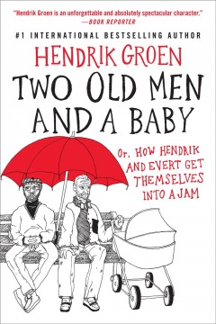 Two old men and a baby or, how Hendrik and Evert get themselves into a jam / Hendrik Groen ; translated by Hester Velmans.