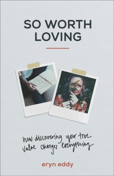 So worth loving : how discovering your true value changes everything