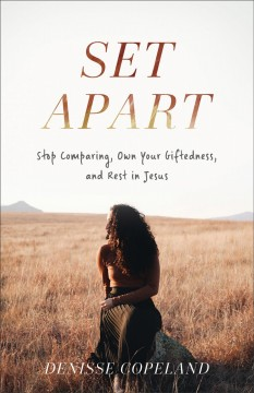 Set apart : stop comparing, own your giftedness, and rest in Jesus