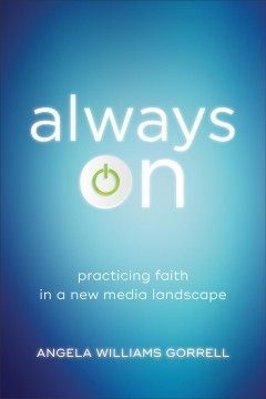 Always on : practicing faith in a new media landscape