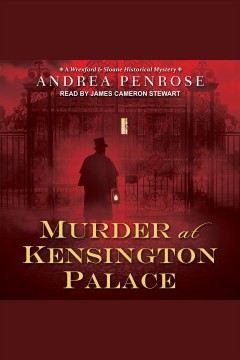 Murder at Kensington Palace [electronic resource] / Andrea Penrose.