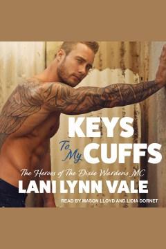Keys to my cuffs [electronic resource] / Lani Lynn Vale.
