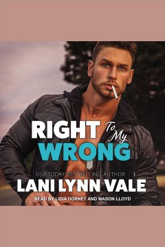 Right to my wrong [electronic resource] / Lani Lynn Vale.