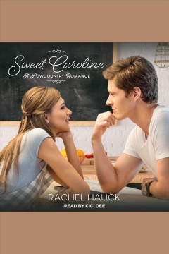 Sweet caroline [electronic resource] / Rachel Hauck.