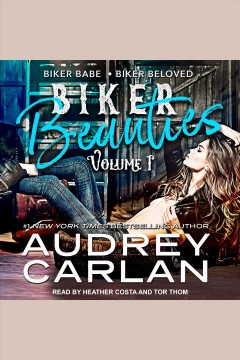 Biker beauties : biker babe, biker beloved [electronic resource] / Audrey Carlan.