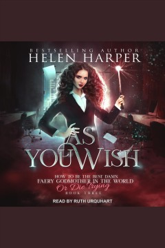 As you wish [electronic resource] / Helen Harper.