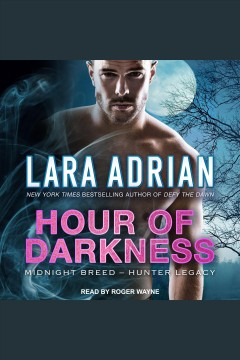 Hour of darkness [electronic resource] / Lara Adrian.