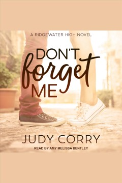 Don't forget me : Ridgewater High series. bk. 1 [electronic resource] / Judy Corry.