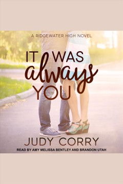 It was always you : Ridgewater High series. bk. 3 [electronic resource] / Judy Corry.