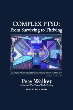Complex PTSD : from surviving to thriving [electronic resource] / Pete Walker.
