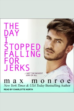 The day I stopped falling for jerks [electronic resource] / Max Monroe.