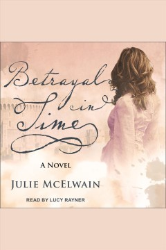 Betrayal in time [electronic resource] / Julie McElwain.
