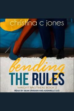 Bending the rules [electronic resource] / Christina C. Jones.