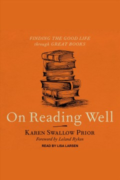 On reading well : finding the good life through great books [electronic resource].