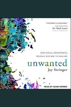 Unwanted : how sexual brokenness reveals our way to healing [electronic resource] / Jay Stringer.