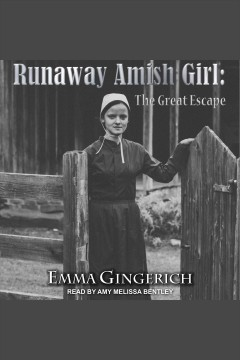 Runaway Amish girl : the great escape [electronic resource].