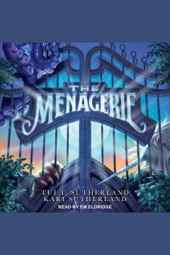 The menagerie [electronic resource] / Tui T. Sutherland and Kari H. Sutherland.