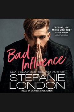 Bad influence [electronic resource] / Stefanie London.