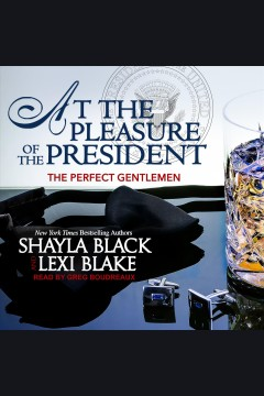 At the pleasure of the president [electronic resource] / Shayla Black and Lexi Blake.