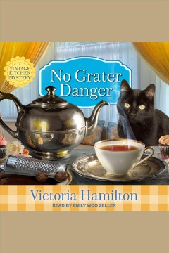 No grater danger : a Vintage Kitchen mystery [electronic resource] / Victoria Hamilton.