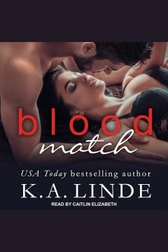 Blood match [electronic resource] / K.A. Linde.