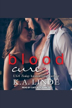 Blood Cure : Blood Type Series, Book 3 [electronic resource] / K. A. Linde.