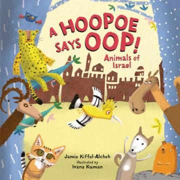 A hoopoe says oop! : animals of Israel