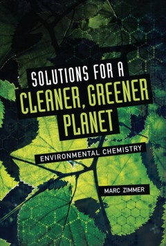 Solutions for a cleaner, greener planet : environmental chemistry